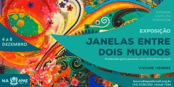 Começa dia 04 de dezembro na APAE Bauru a exposição – Janelas Entre Dois Mundos